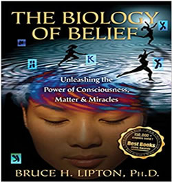 Biology of Belief: Unleashing the Power of Consciousness, Matter and Miracles
